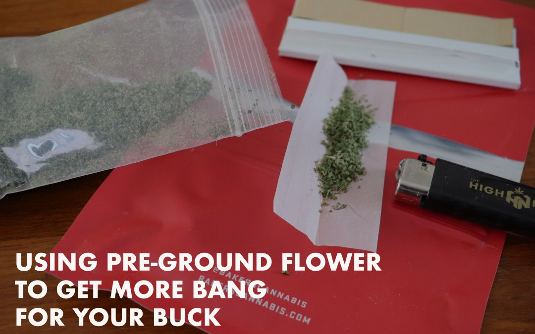 using preground flowerr to get more bang for your buck