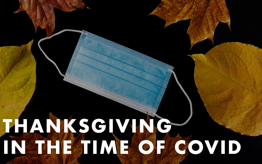 THANKSGIVING IN THE TIME OF COVID