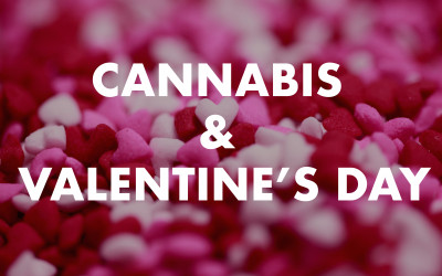 Cannabis and Valentine's Day